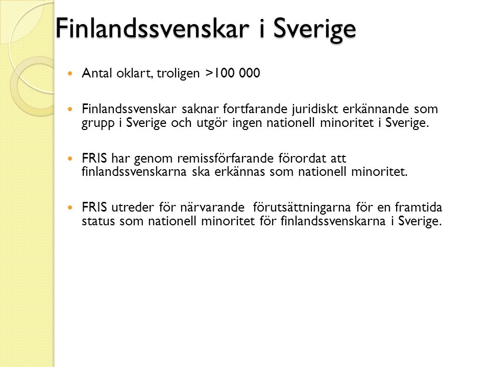 Finlandssvenskar i Sverige  Antal oklart, troligen >100 000  Finlandssvenskar saknar fortfarande juridiskt erkännande som grupp i Sverige och utgör