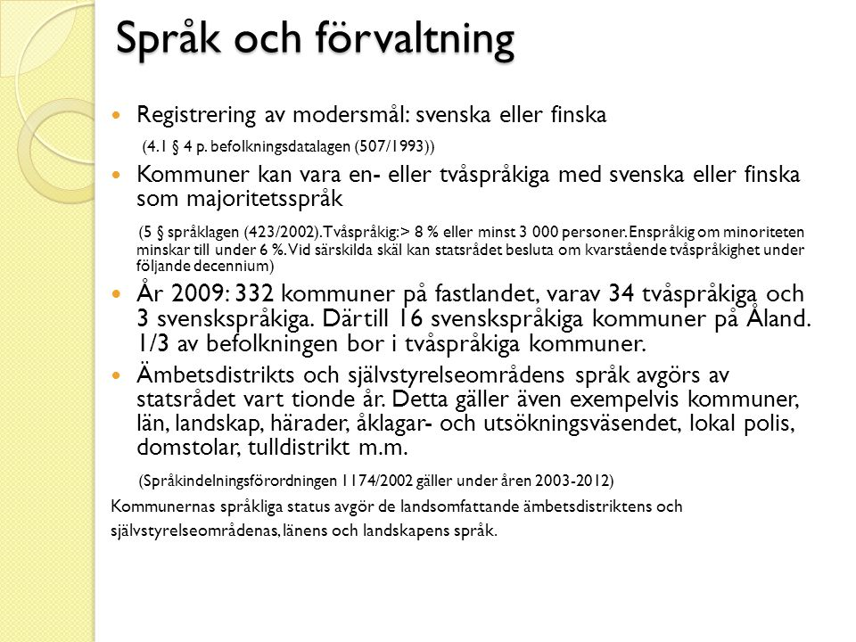 Språk och förvaltning  Registrering av modersmål: svenska eller finska (4.1 § 4 p. befolkningsdatalagen (507/1993))  Kommuner kan vara en- eller två