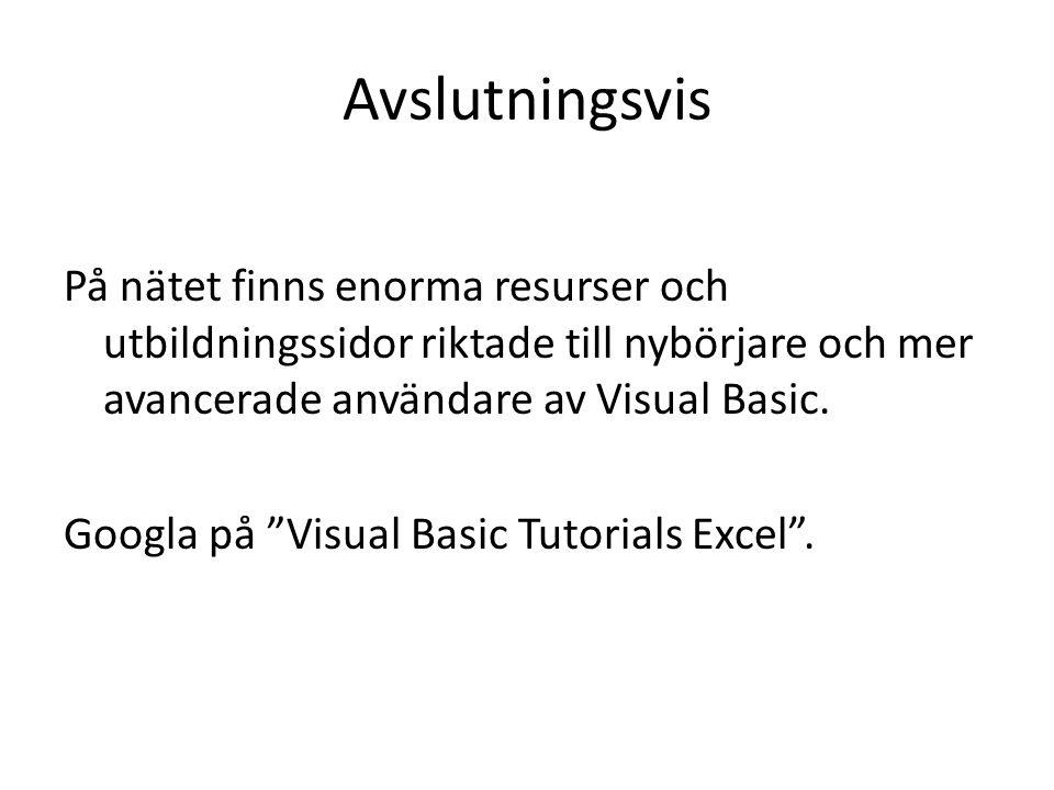 """Avslutningsvis På nätet finns enorma resurser och utbildningssidor riktade till nybörjare och mer avancerade användare av Visual Basic. Googla på """"Vis"""