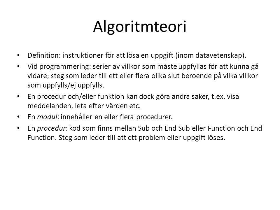 Algoritmteori • Definition: instruktioner för att lösa en uppgift (inom datavetenskap). • Vid programmering: serier av villkor som måste uppfyllas för