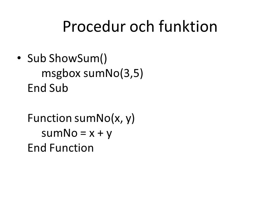 Procedur och funktion • Sub ShowSum() msgbox sumNo(3,5) End Sub Function sumNo(x, y) sumNo = x + y End Function