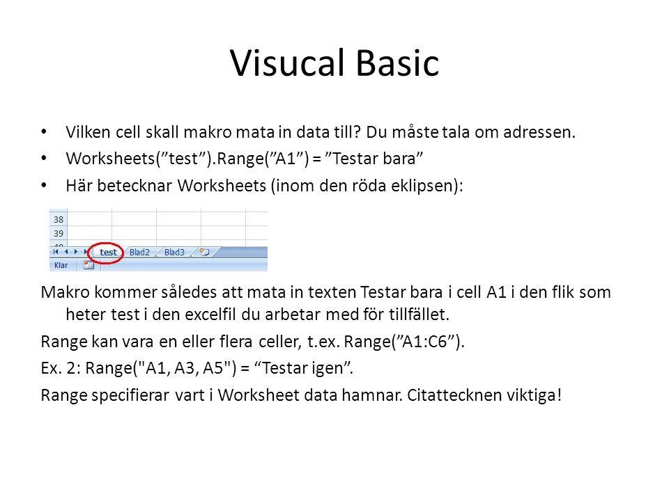 """Visucal Basic • Vilken cell skall makro mata in data till? Du måste tala om adressen. • Worksheets(""""test"""").Range(""""A1"""") = """"Testar bara"""" • Här betecknar"""