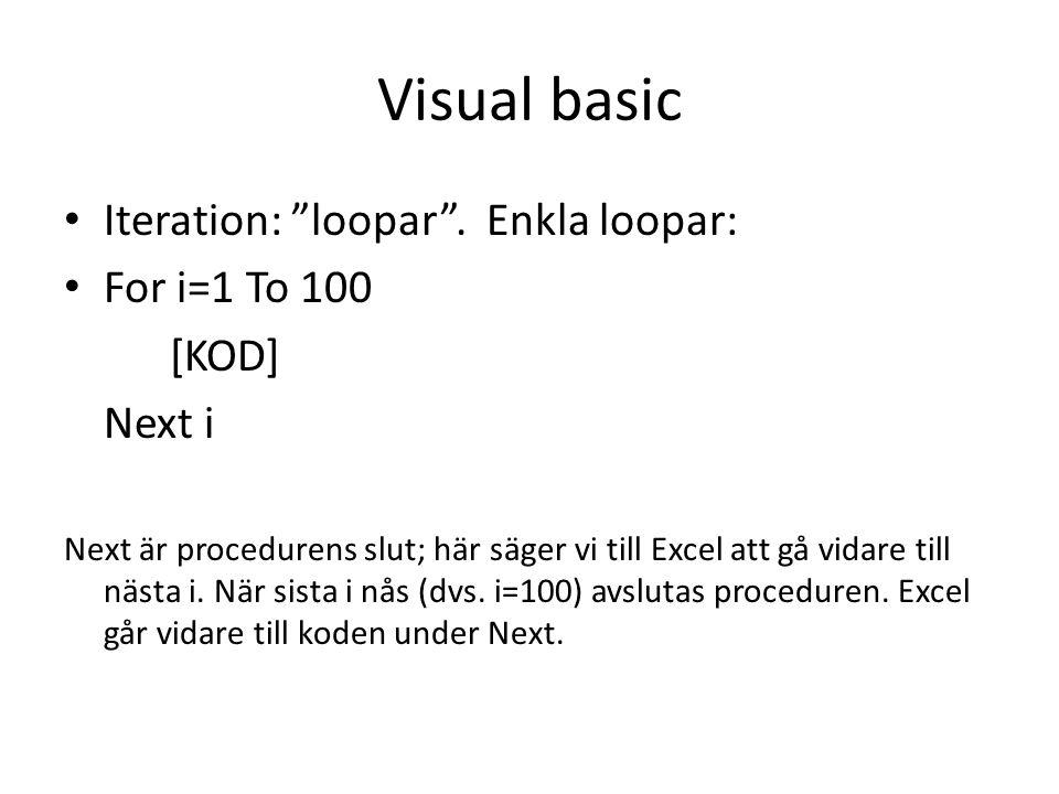 """Visual basic • Iteration: """"loopar"""". Enkla loopar: • For i=1 To 100 [KOD] Next i Next är procedurens slut; här säger vi till Excel att gå vidare till n"""