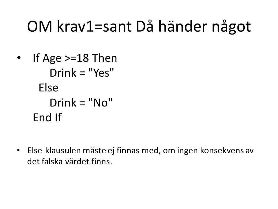 OM krav1=sant Då händer något • If Age >=18 Then Drink =