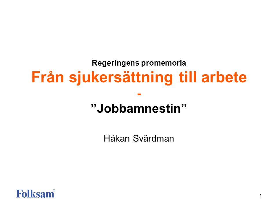 """1 Regeringens promemoria Från sjukersättning till arbete - """"Jobbamnestin"""" Håkan Svärdman"""