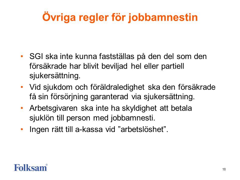 18 Övriga regler för jobbamnestin •SGI ska inte kunna fastställas på den del som den försäkrade har blivit beviljad hel eller partiell sjukersättning.