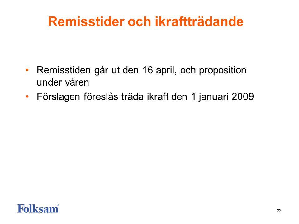 22 Remisstider och ikraftträdande •Remisstiden går ut den 16 april, och proposition under våren •Förslagen föreslås träda ikraft den 1 januari 2009