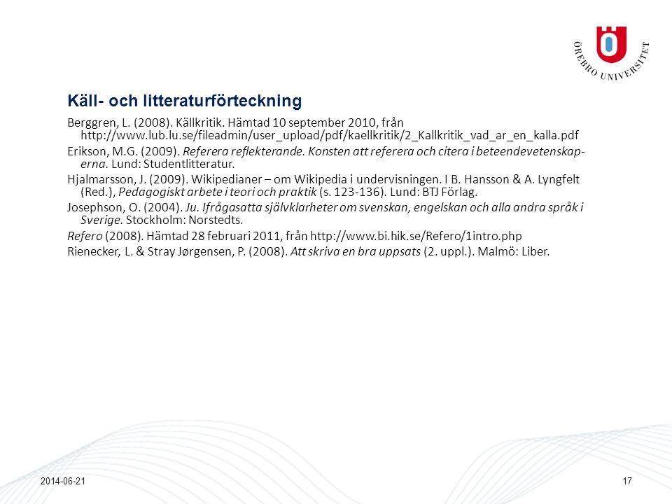 Käll- och litteraturförteckning Berggren, L. (2008). Källkritik. Hämtad 10 september 2010, från http://www.lub.lu.se/fileadmin/user_upload/pdf/kaellkr