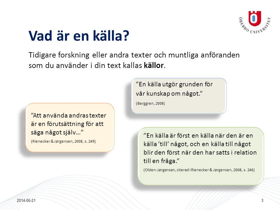 """Vad är en källa? 2014-06-213 """"En källa utgör grunden för vår kunskap om något."""" (Berggren, 2008) """"En källa utgör grunden för vår kunskap om något."""" (B"""