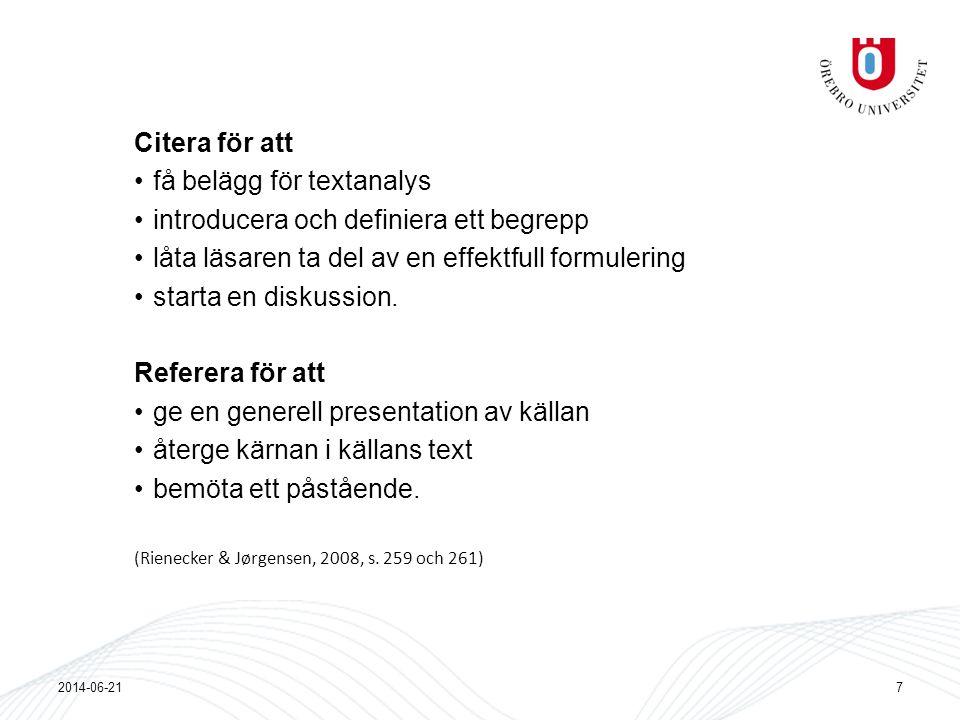 Citera för att •få belägg för textanalys •introducera och definiera ett begrepp •låta läsaren ta del av en effektfull formulering •starta en diskussio
