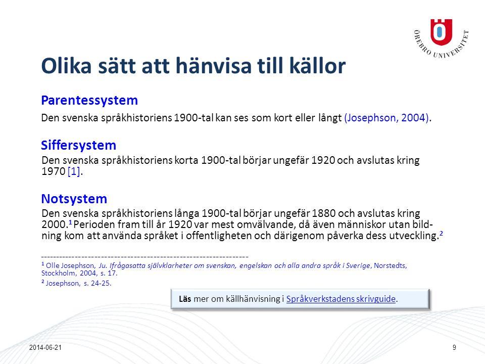 Parentessystem Den svenska språkhistoriens 1900-tal kan ses som kort eller långt (Josephson, 2004). Siffersystem Den svenska språkhistoriens korta 190