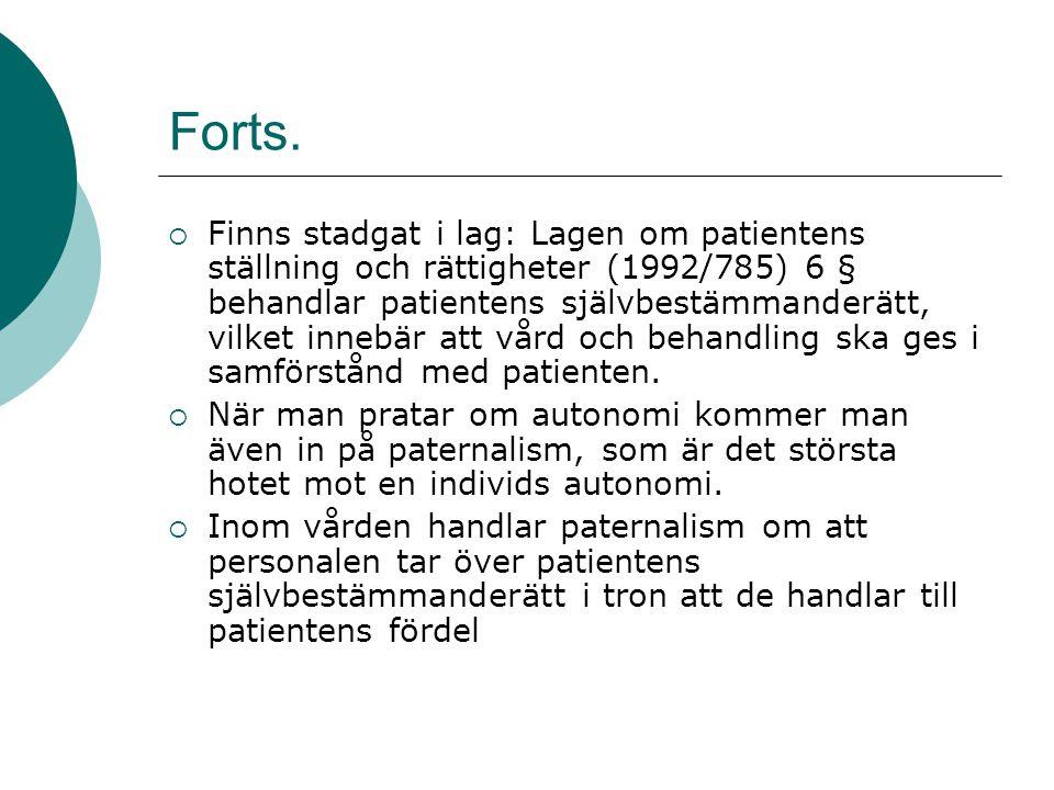 Forts.  Finns stadgat i lag: Lagen om patientens ställning och rättigheter (1992/785) 6 § behandlar patientens självbestämmanderätt, vilket innebär a