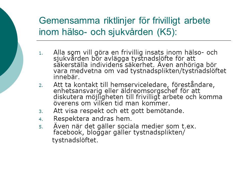 Gemensamma riktlinjer för frivilligt arbete inom hälso- och sjukvården (K5): 1. Alla som vill göra en frivillig insats inom hälso- och sjukvården bör