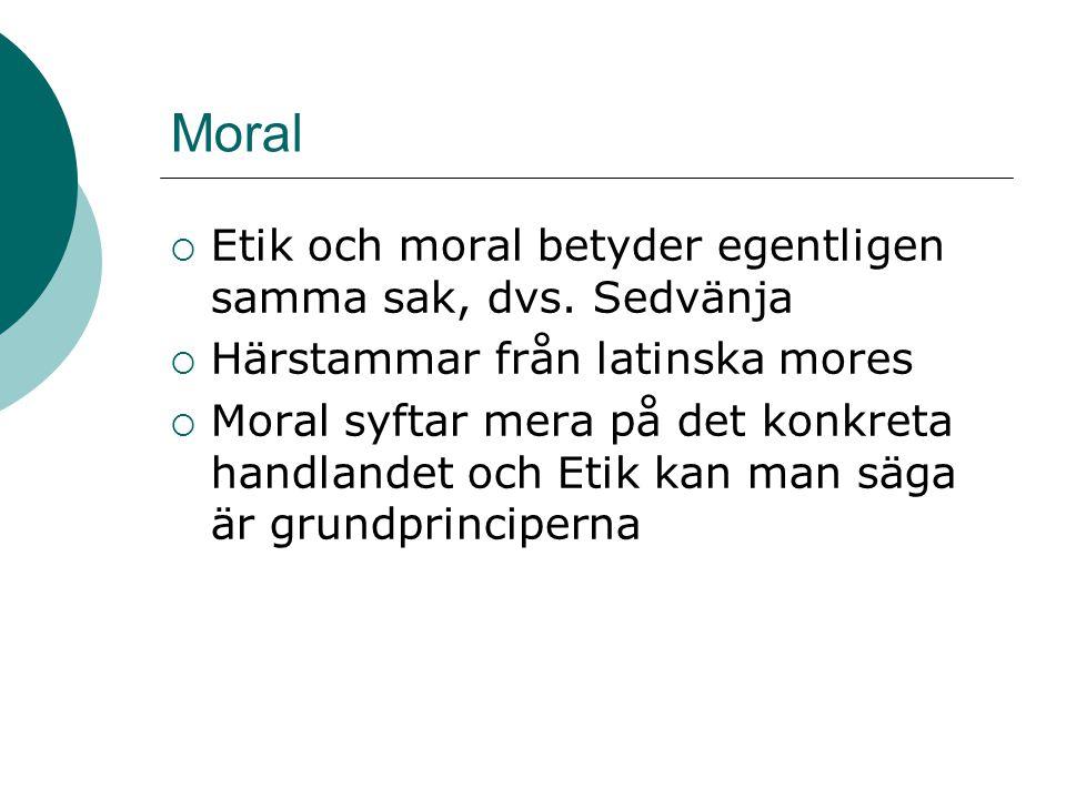 Moral  Etik och moral betyder egentligen samma sak, dvs. Sedvänja  Härstammar från latinska mores  Moral syftar mera på det konkreta handlandet och