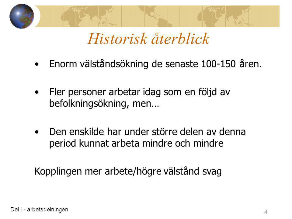 4 Historisk återblick •Enorm välståndsökning de senaste 100-150 åren. •Fler personer arbetar idag som en följd av befolkningsökning, men… •Den enskild