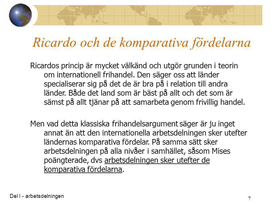 7 Ricardo och de komparativa fördelarna Ricardos princip är mycket välkänd och utgör grunden i teorin om internationell frihandel. Den säger oss att l