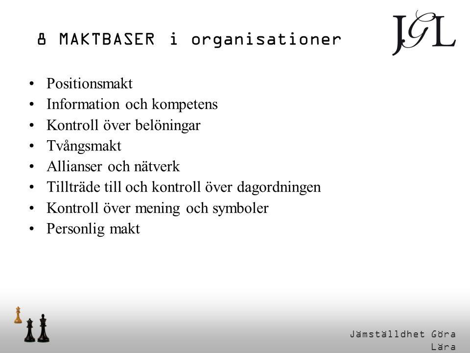 8 MAKTBASER i organisationer •Positionsmakt •Information och kompetens •Kontroll över belöningar •Tvångsmakt •Allianser och nätverk •Tillträde till och kontroll över dagordningen •Kontroll över mening och symboler •Personlig makt