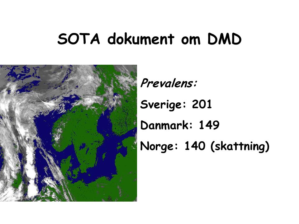 SOTA dokument om DMD Prevalens: Sverige: 201 Danmark: 149 Norge: 140 (skattning)