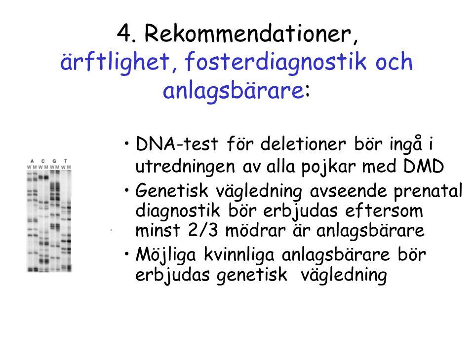 4. Rekommendationer, ärftlighet, fosterdiagnostik och anlagsbärare: •DNA-test för deletioner bör ingå i utredningen av alla pojkar med DMD •Genetisk v
