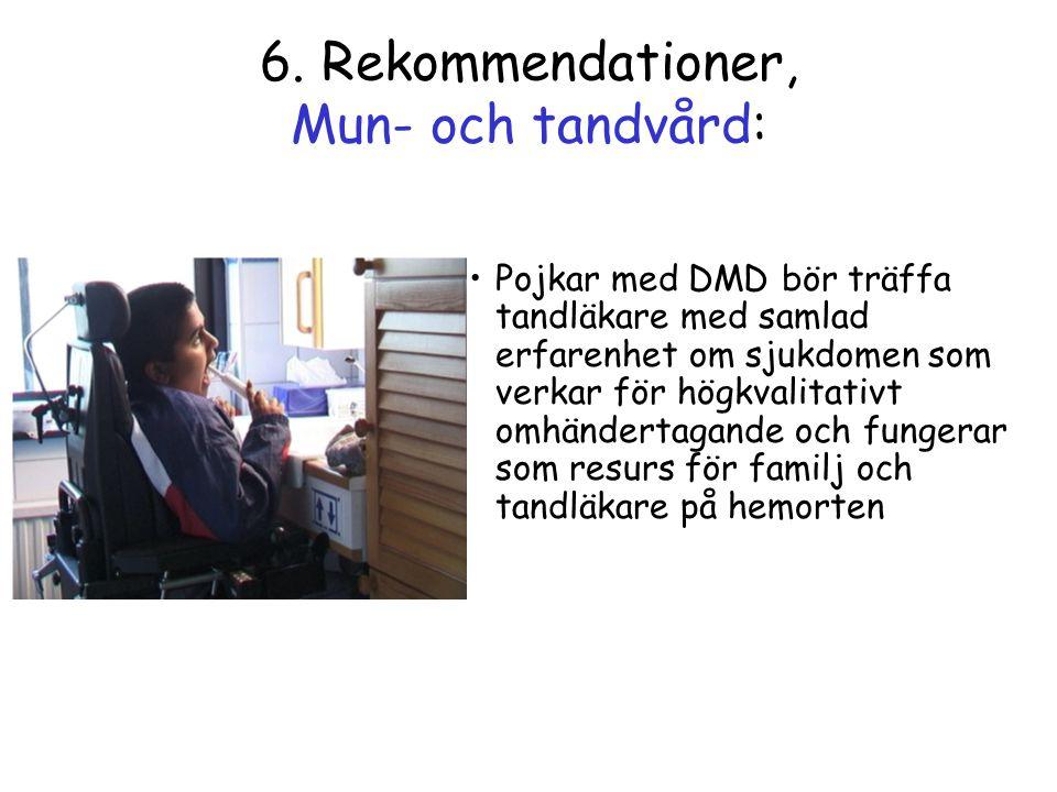 6. Rekommendationer, Mun- och tandvård: •Pojkar med DMD bör träffa tandläkare med samlad erfarenhet om sjukdomen som verkar för högkvalitativt omhände