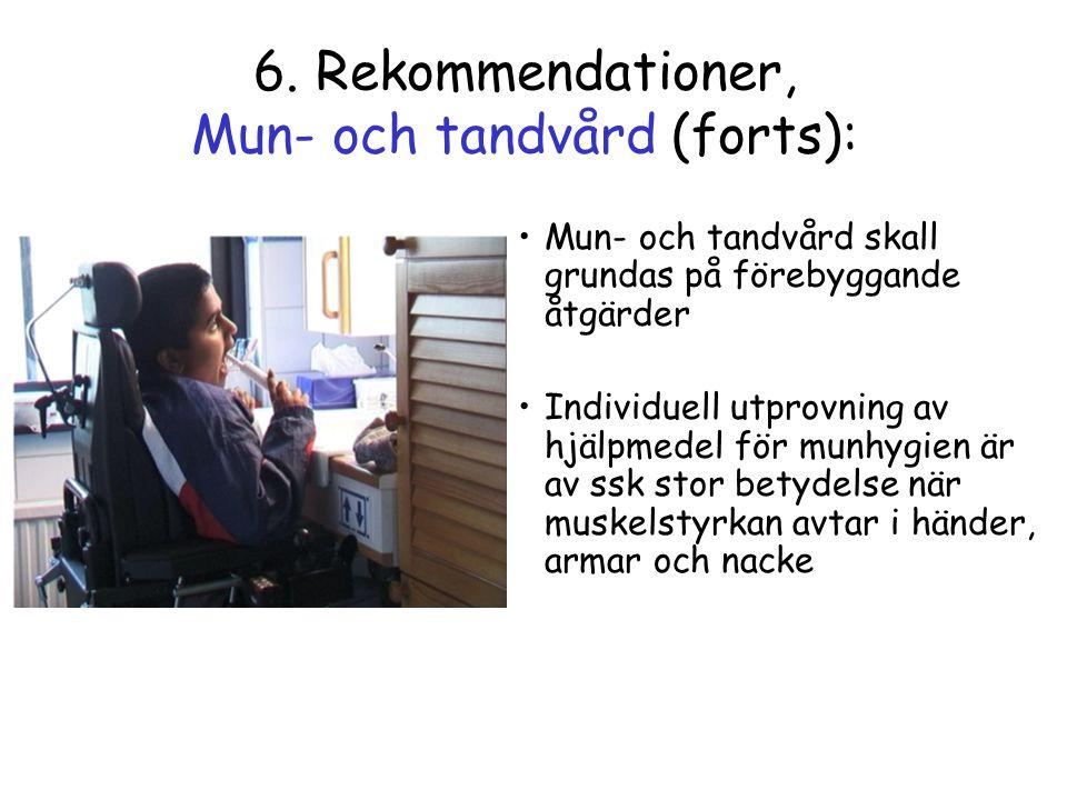 6. Rekommendationer, Mun- och tandvård (forts): •Mun- och tandvård skall grundas på förebyggande åtgärder •Individuell utprovning av hjälpmedel för mu