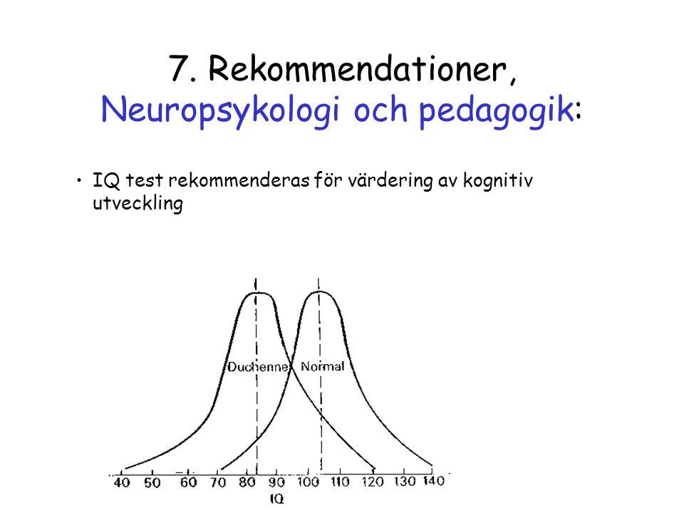 7. Rekommendationer, Neuropsykologi och pedagogik: •IQ test rekommenderas för värdering av kognitiv utveckling