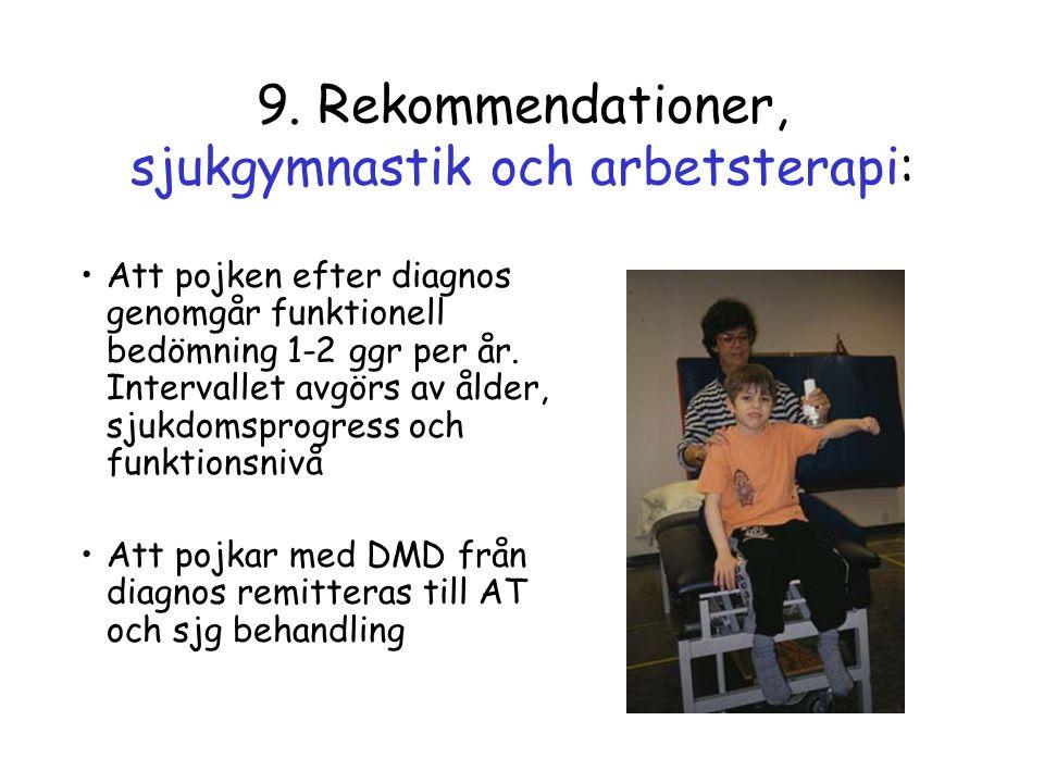 9. Rekommendationer, sjukgymnastik och arbetsterapi: •Att pojken efter diagnos genomgår funktionell bedömning 1-2 ggr per år. Intervallet avgörs av ål