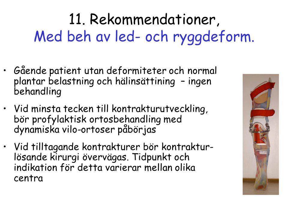 11. Rekommendationer, Med beh av led- och ryggdeform. •Gående patient utan deformiteter och normal plantar belastning och hälinsättining – ingen behan