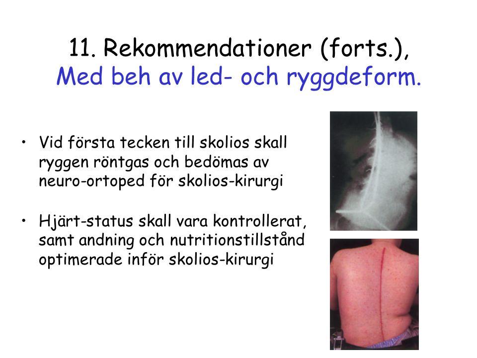11. Rekommendationer (forts.), Med beh av led- och ryggdeform. •Vid första tecken till skolios skall ryggen röntgas och bedömas av neuro-ortoped för s