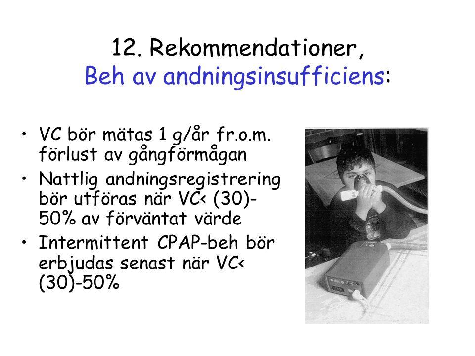 12. Rekommendationer, Beh av andningsinsufficiens: •VC bör mätas 1 g/år fr.o.m. förlust av gångförmågan •Nattlig andningsregistrering bör utföras när