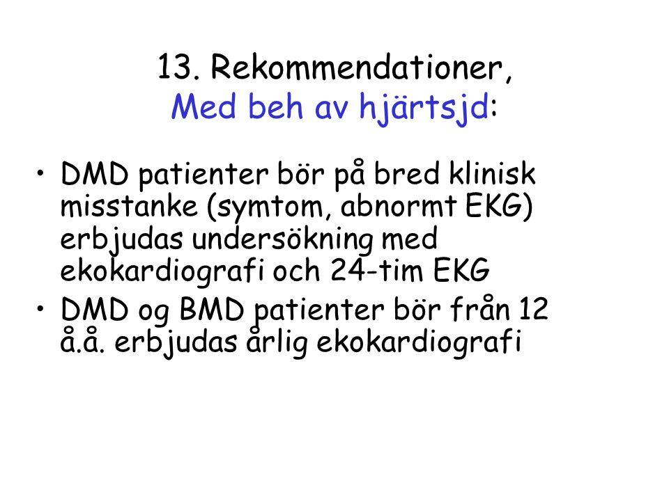 13. Rekommendationer, Med beh av hjärtsjd: •DMD patienter bör på bred klinisk misstanke (symtom, abnormt EKG) erbjudas undersökning med ekokardiografi