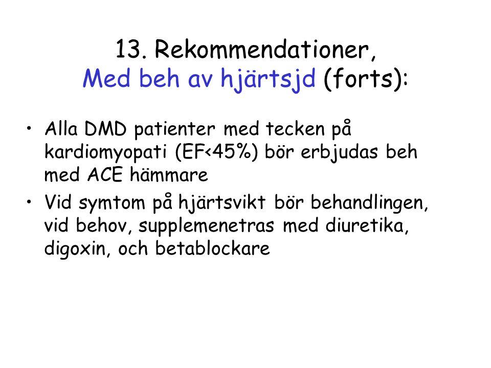 13. Rekommendationer, Med beh av hjärtsjd (forts): •Alla DMD patienter med tecken på kardiomyopati (EF<45%) bör erbjudas beh med ACE hämmare •Vid symt