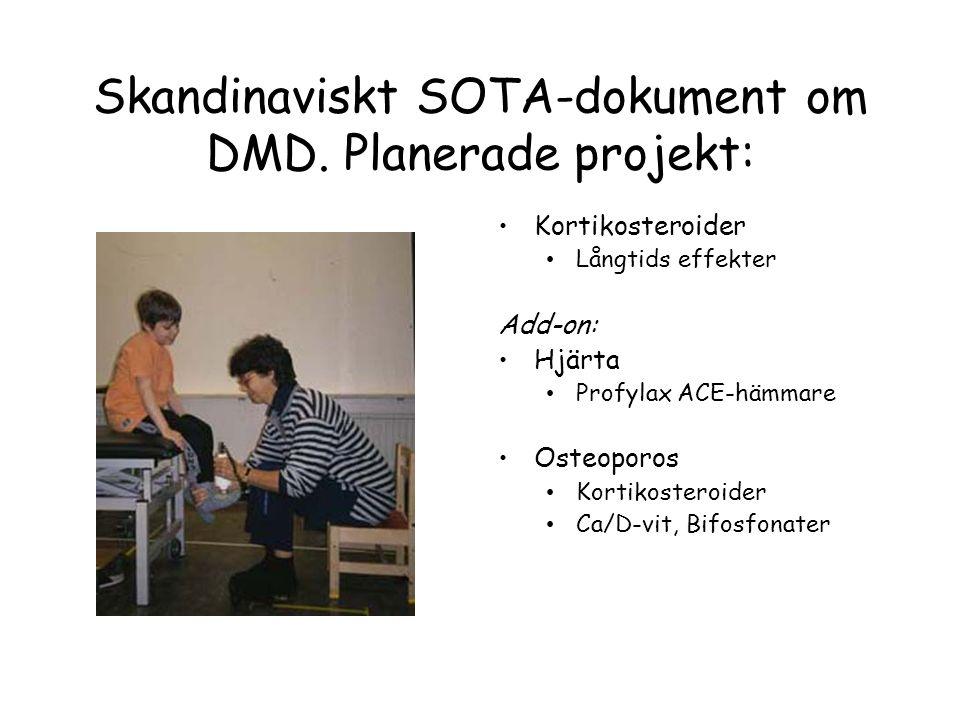 Skandinaviskt SOTA-dokument om DMD. Planerade projekt: •Kortikosteroider • Långtids effekter Add-on: •Hjärta • Profylax ACE-hämmare •Osteoporos • Kort