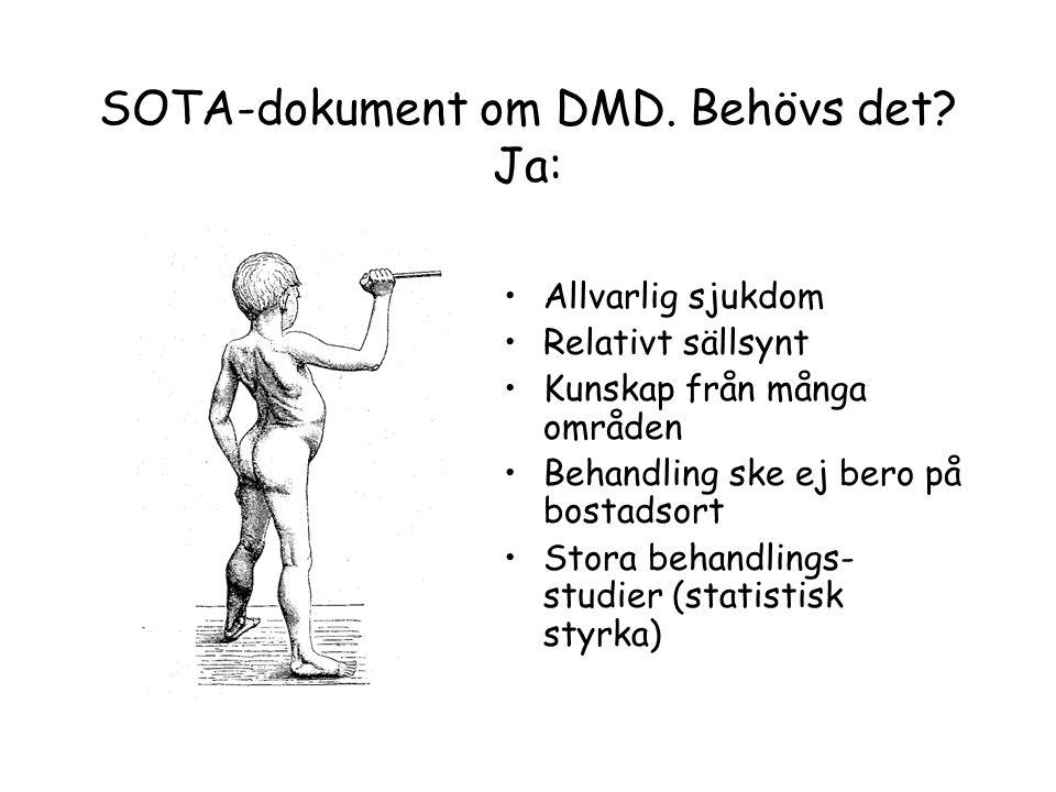 SOTA-dokument om DMD. Behövs det? Ja: •Allvarlig sjukdom •Relativt sällsynt •Kunskap från många områden •Behandling ske ej bero på bostadsort •Stora b