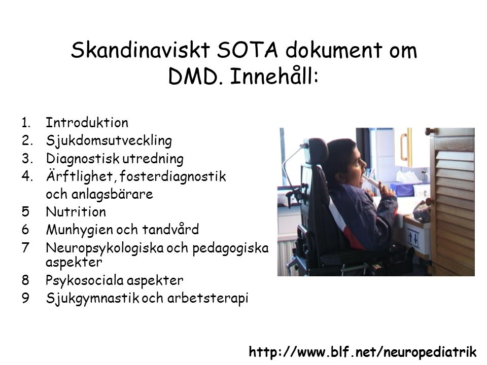 Skandinaviskt SOTA dokument om DMD. Innehåll: 1.Introduktion 2.Sjukdomsutveckling 3.Diagnostisk utredning 4.Ärftlighet, fosterdiagnostik och anlagsbär