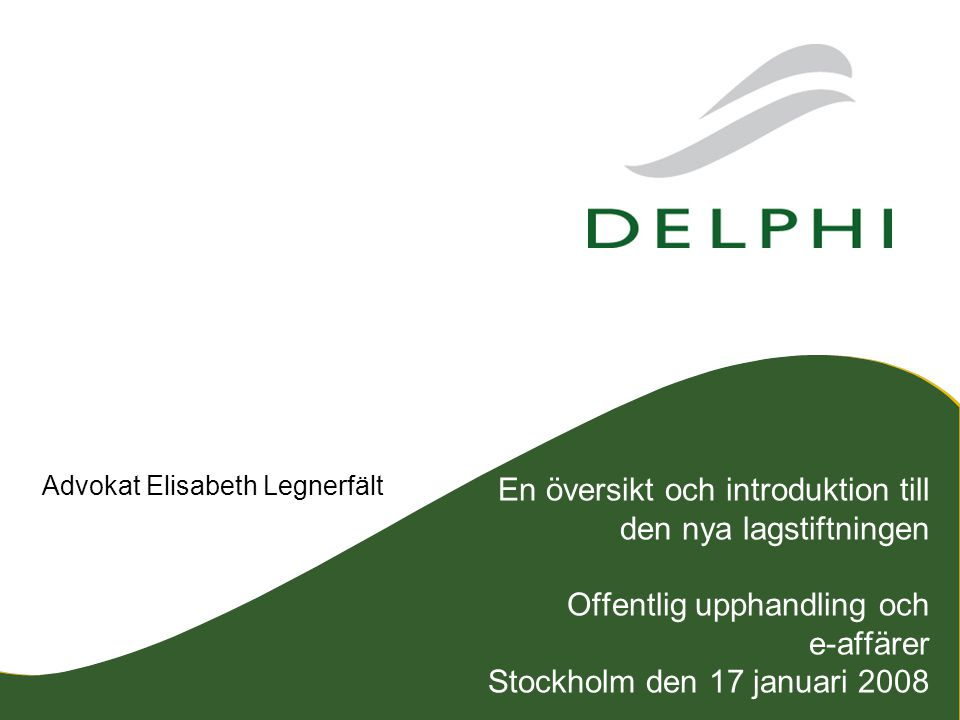 En översikt och introduktion till den nya lagstiftningen Offentlig upphandling och e-affärer Stockholm den 17 januari 2008 Advokat Elisabeth Legnerfält