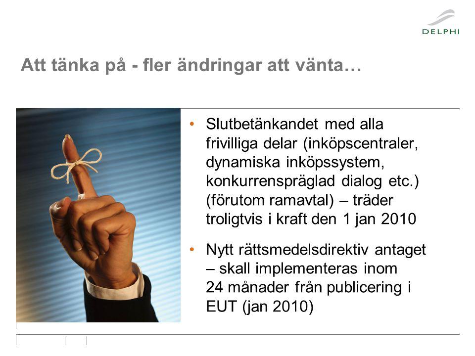 Att tänka på - fler ändringar att vänta… •Slutbetänkandet med alla frivilliga delar (inköpscentraler, dynamiska inköpssystem, konkurrenspräglad dialog etc.) (förutom ramavtal) – träder troligtvis i kraft den 1 jan 2010 •Nytt rättsmedelsdirektiv antaget – skall implementeras inom 24 månader från publicering i EUT (jan 2010)