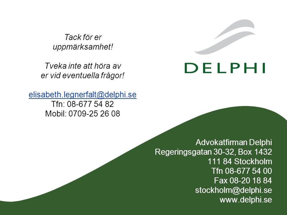Advokatfirman Delphi Regeringsgatan 30-32, Box 1432 111 84 Stockholm Tfn 08-677 54 00 Fax 08-20 18 84 stockholm@delphi.se www.delphi.se Tack för er uppmärksamhet.