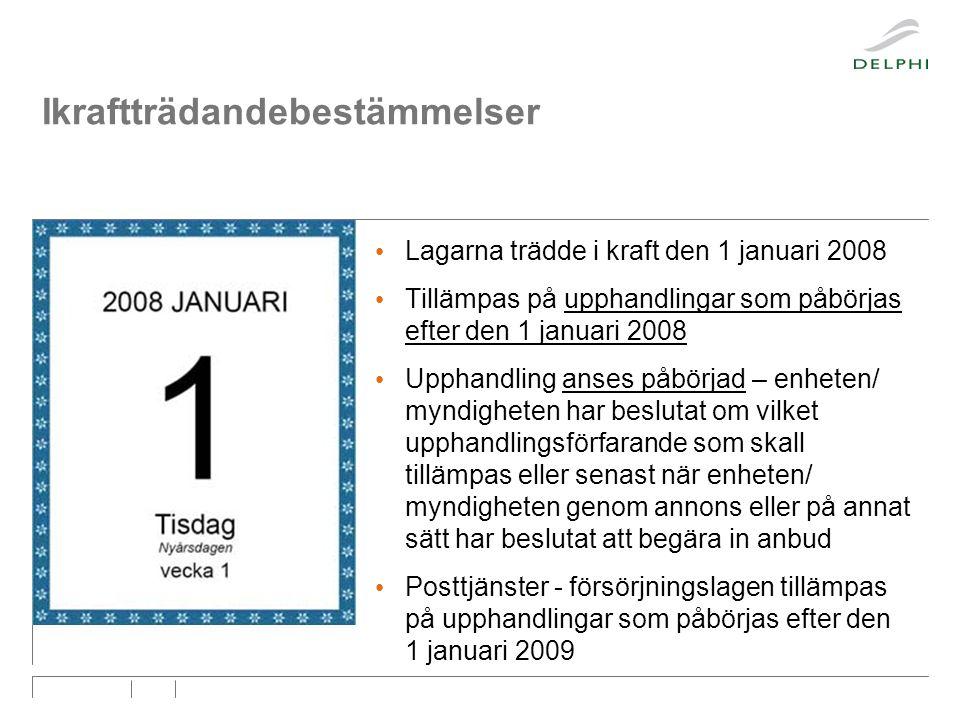 • Lagarna trädde i kraft den 1 januari 2008 • Tillämpas på upphandlingar som påbörjas efter den 1 januari 2008 • Upphandling anses påbörjad – enheten/ myndigheten har beslutat om vilket upphandlingsförfarande som skall tillämpas eller senast när enheten/ myndigheten genom annons eller på annat sätt har beslutat att begära in anbud • Posttjänster - försörjningslagen tillämpas på upphandlingar som påbörjas efter den 1 januari 2009 Ikraftträdandebestämmelser