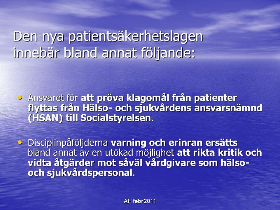 AH febr 2011 Den nya patientsäkerhetslagen innebär bland annat följande: • Ansvaret för att pröva klagomål från patienter flyttas från Hälso- och sjukvårdens ansvarsnämnd (HSAN) till Socialstyrelsen.