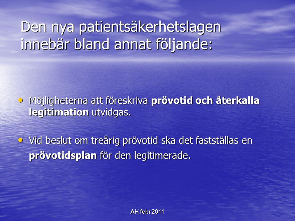 AH febr 2011 Den nya patientsäkerhetslagen innebär bland annat följande: • Möjligheterna att föreskriva prövotid och återkalla legitimation utvidgas.