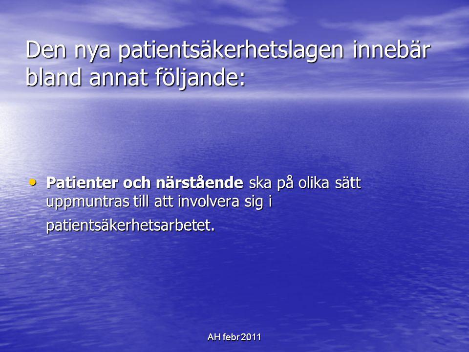 AH febr 2011 Den nya patientsäkerhetslagen innebär bland annat följande: • Patienter och närstående ska på olika sätt uppmuntras till att involvera sig i patientsäkerhetsarbetet.