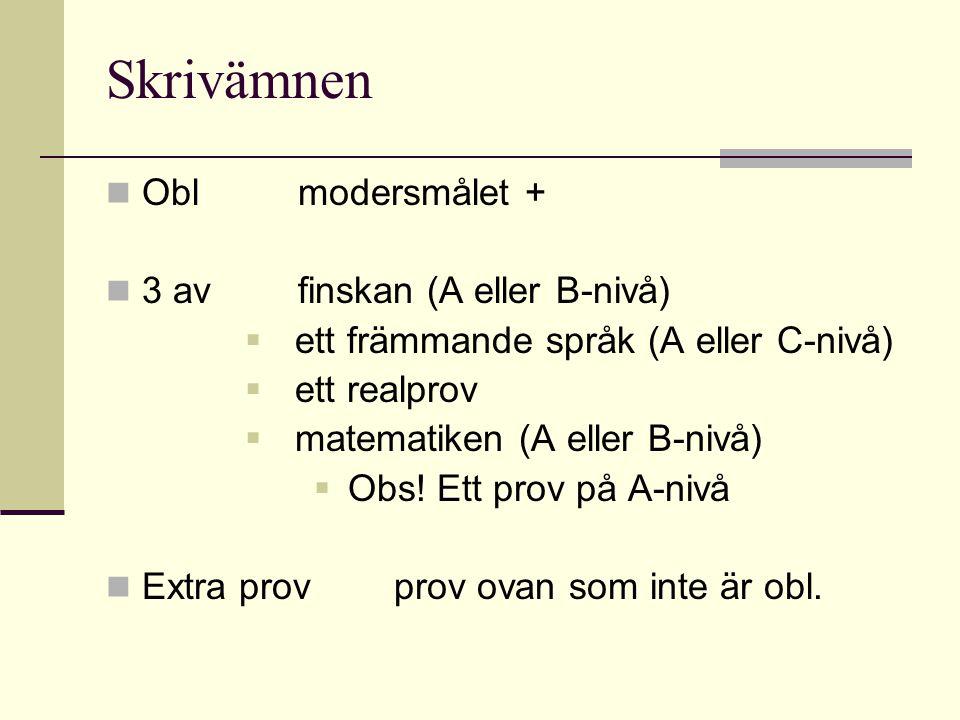 Skrivämnen  Oblmodersmålet +  3 avfinskan (A eller B-nivå)  ett främmande språk (A eller C-nivå)  ett realprov  matematiken (A eller B-nivå)  Ob