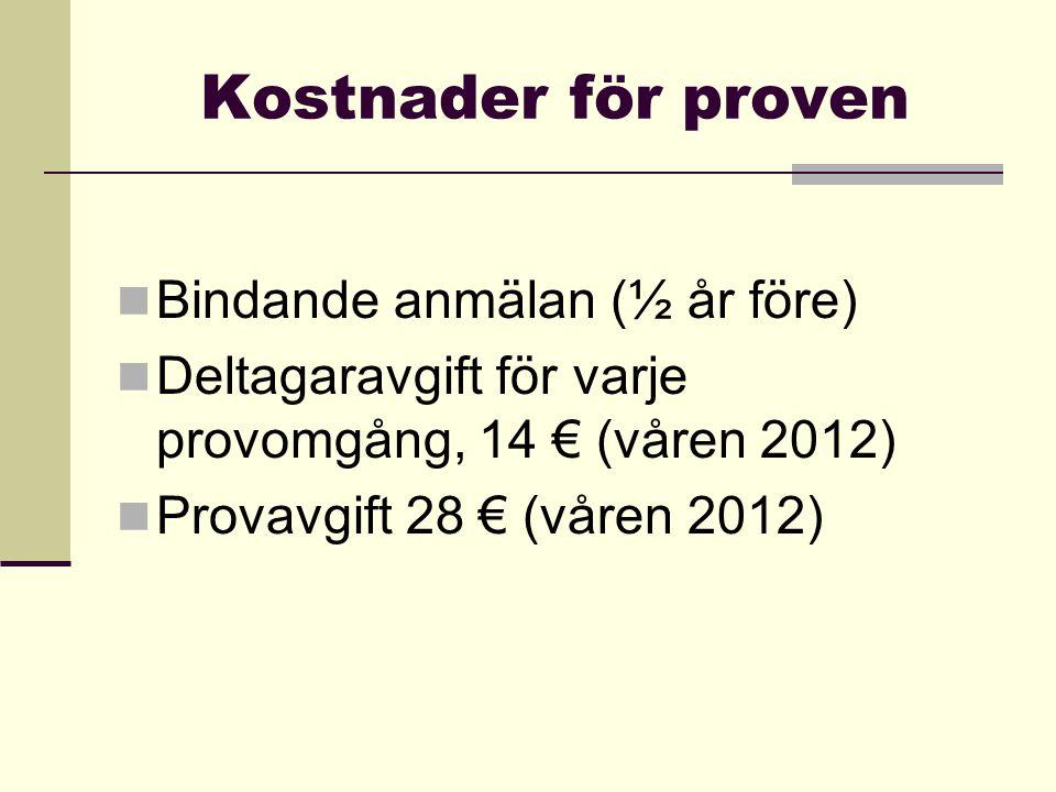 Kostnader för proven  Bindande anmälan (½ år före)  Deltagaravgift för varje provomgång, 14 € (våren 2012)  Provavgift 28 € (våren 2012)