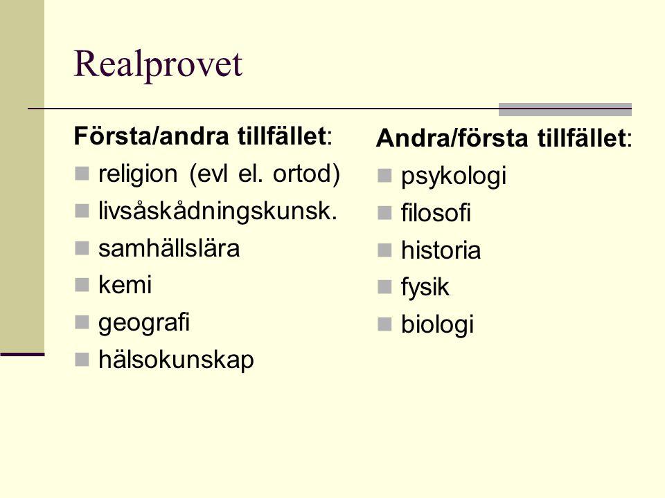 Realprovet Första/andra tillfället:  religion (evl el. ortod)  livsåskådningskunsk.  samhällslära  kemi  geografi  hälsokunskap Andra/första til