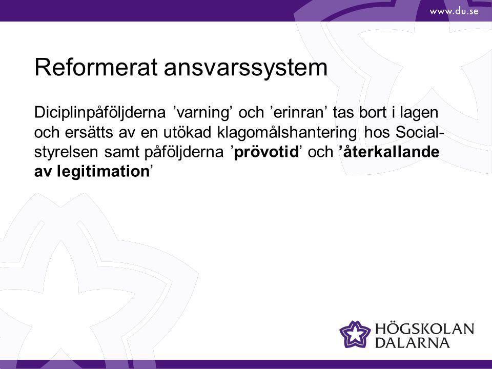 Reformerat ansvarssystem Diciplinpåföljderna 'varning' och 'erinran' tas bort i lagen och ersätts av en utökad klagomålshantering hos Social- styrelse