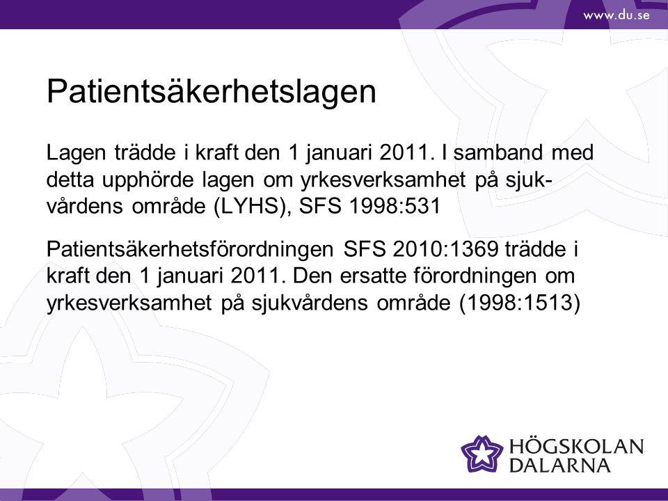 Patientsäkerhetslagen Lagen trädde i kraft den 1 januari 2011. I samband med detta upphörde lagen om yrkesverksamhet på sjuk- vårdens område (LYHS), S