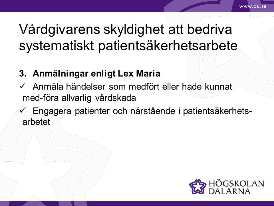 3.Anmälningar enligt Lex Maria  Anmäla händelser som medfört eller hade kunnat med-föra allvarlig vårdskada  Engagera patienter och närstående i pat