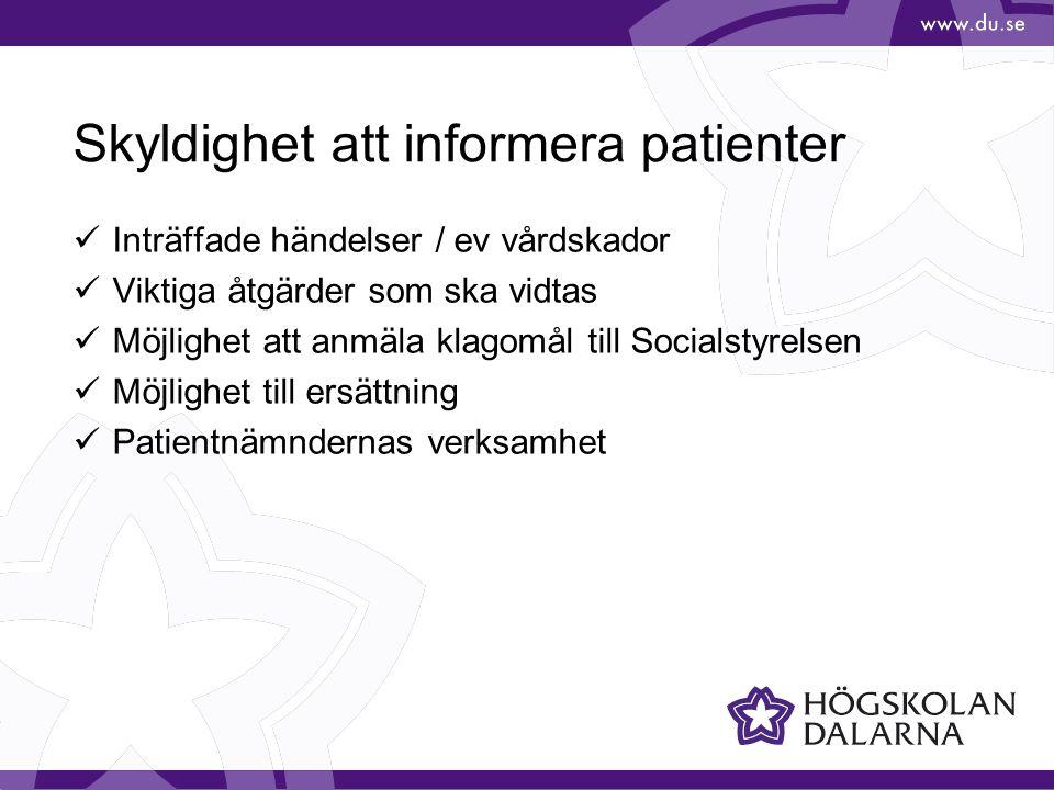 Skyldighet att informera patienter  Inträffade händelser / ev vårdskador  Viktiga åtgärder som ska vidtas  Möjlighet att anmäla klagomål till Socia