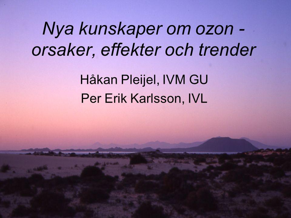 Nya kunskaper om ozon - orsaker, effekter och trender Håkan Pleijel, IVM GU Per Erik Karlsson, IVL